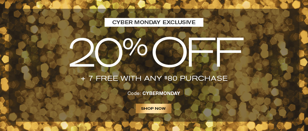 Cyber Exclusive: Take 20% OFF Entire Site + 7 Free Luxuries with $80 purchase. Code: CYBERMONDAY.