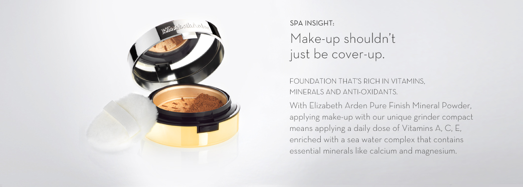 SPA INSIGHT: Make-up shouldn't just be cover-up. FOUNDATION THAT'S RICH IN VITAMINS, MINERALS AND ANTI-OXIDANTS. With Elizabeth Arden Pure Finish Mineral Powder Foundation, applying make-up with our unique grinder compact means applying a daily dose of Vitamins A, C, E, enriched with a sea water complex that contains essential minerals like calcium and magnesium.