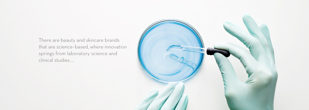 There are beauty and skincare brands that are science-based, where innovation springs from laboratory science and clinical studies...