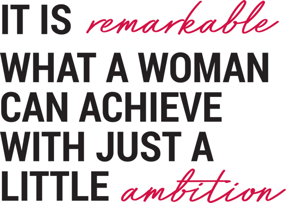 It is remarkable what a woman can achieve with just a little ambition