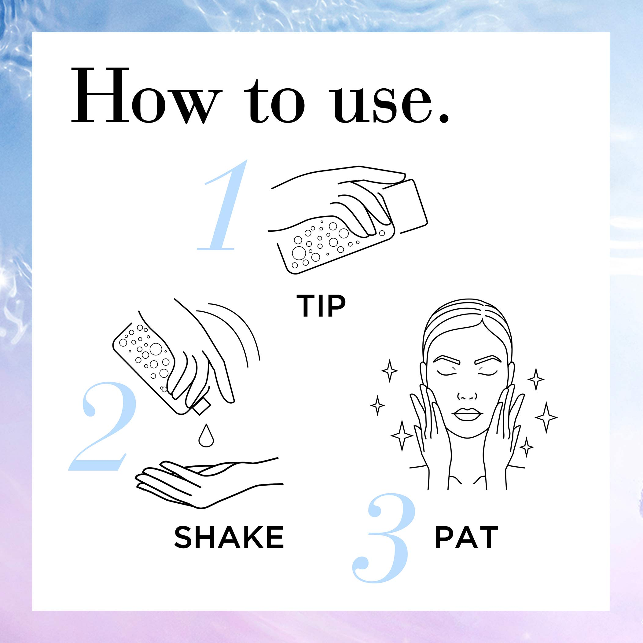 Tip bottle upside down to dispense 3-5 drops. Gently pat onto face. Use morning and/or night after cleansing. Follow with the rest of your skincare.