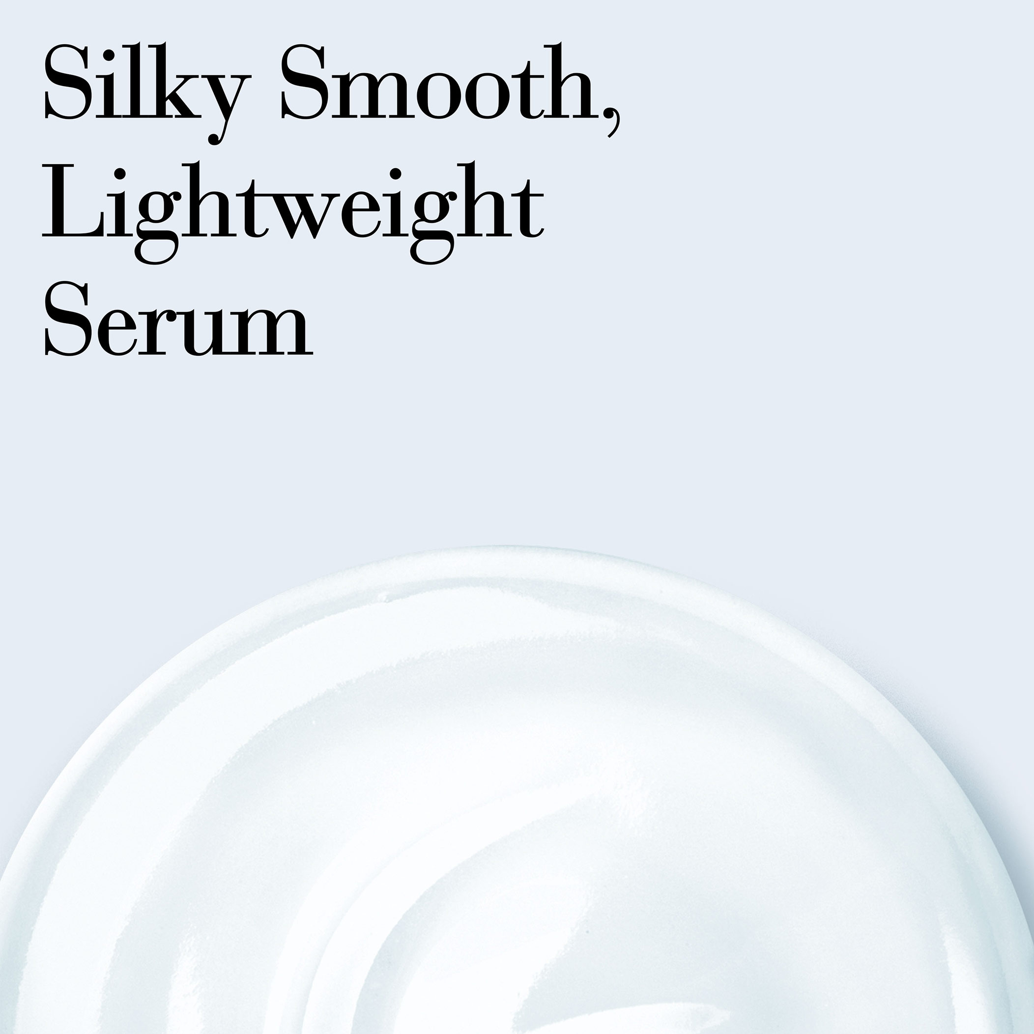 Texture is Silky Smooth, Lightweight Serum