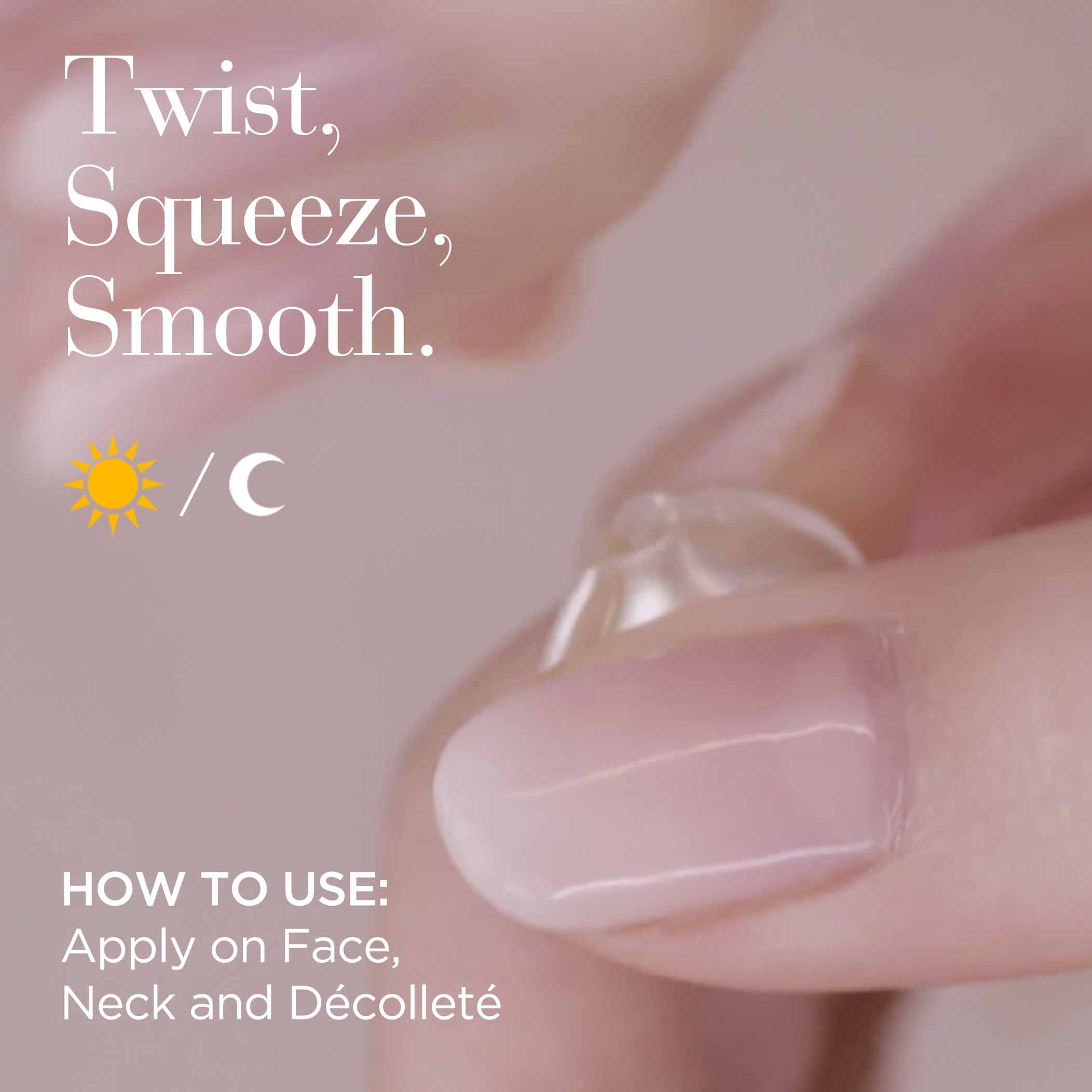 Twist, Squeeze, Smooth at day or night. Apply on face, neck and decollete.