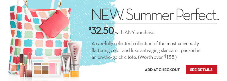 Summer Perfect. JUST $32.50 (a $138 value) with ANY purchase.