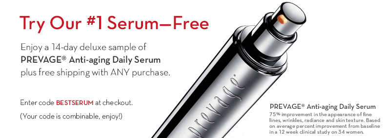 Try Our #1 Serum –Free. Enjoy a 14-Day Deluxe Sample of PREVAGE® Anti-aging Daily Serum + free shipping with ANY purchase. Enter code BESTSERUM at checkout.