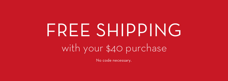 Free Shipping with your $40 purchase. Ends February 28th.